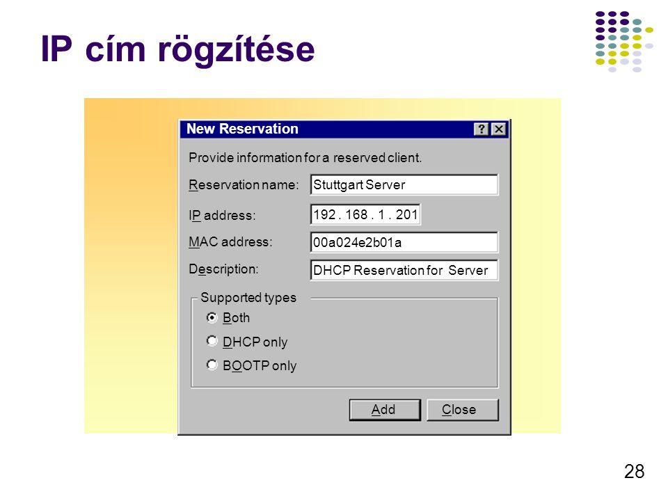 28 IP cím rögzítése New Reservation Provide information for a reserved client. Reservation name: IP address: MAC address: Description: Supported types