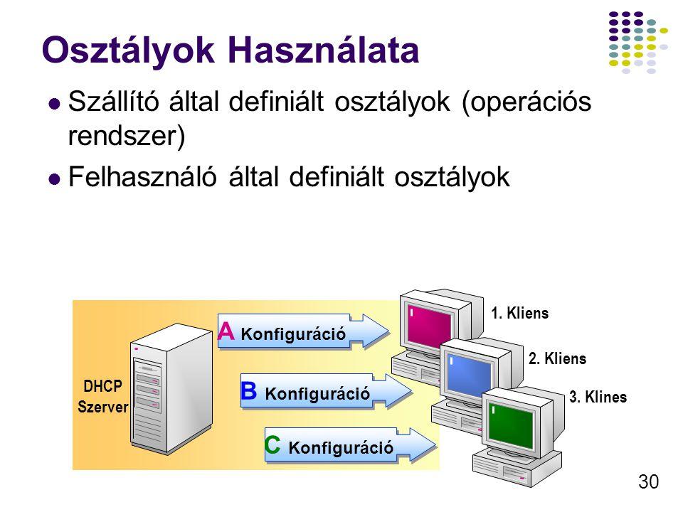 30 Osztályok Használata 1. Kliens 2. Kliens 3. Klines DHCP Szerver Szállító által definiált osztályok (operációs rendszer) Felhasználó által definiált