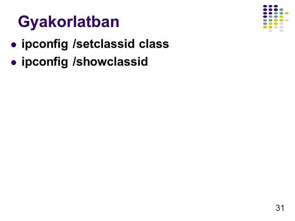 31 Gyakorlatban ipconfig /setclassid class ipconfig /showclassid