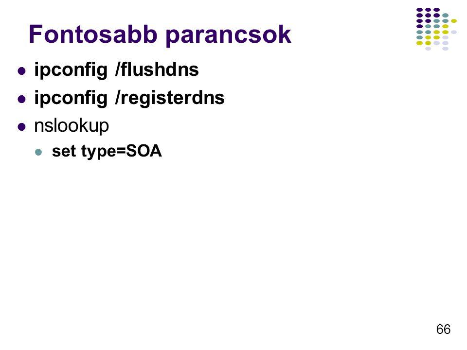 66 Fontosabb parancsok ipconfig /flushdns ipconfig /registerdns nslookup set type=SOA