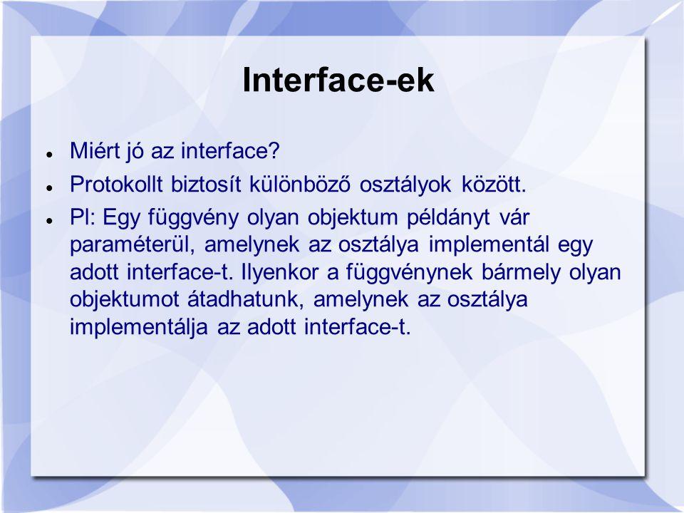 Interface-ek Miért jó az interface.Protokollt biztosít különböző osztályok között.