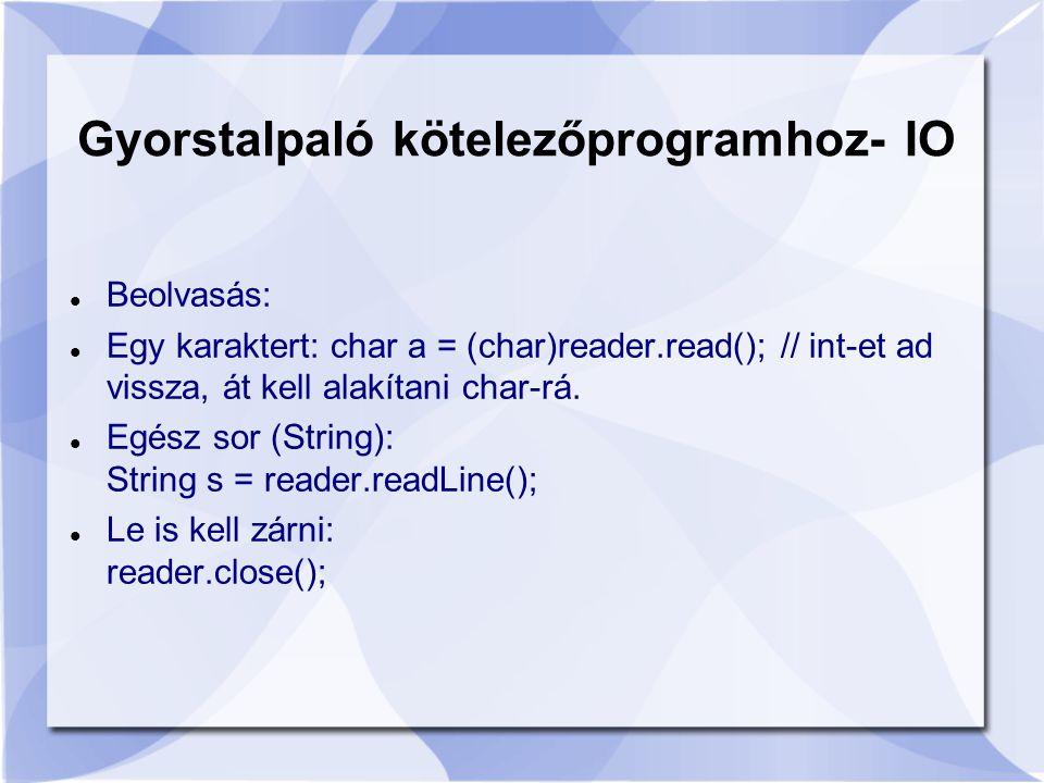 Beolvasás: Egy karaktert: char a = (char)reader.read(); // int-et ad vissza, át kell alakítani char-rá.