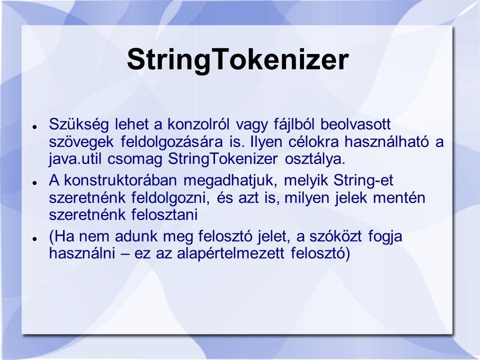 StringTokenizer Szükség lehet a konzolról vagy fájlból beolvasott szövegek feldolgozására is.