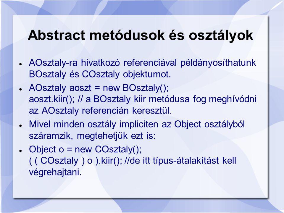 AOsztaly-ra hivatkozó referenciával példányosíthatunk BOsztaly és COsztaly objektumot.