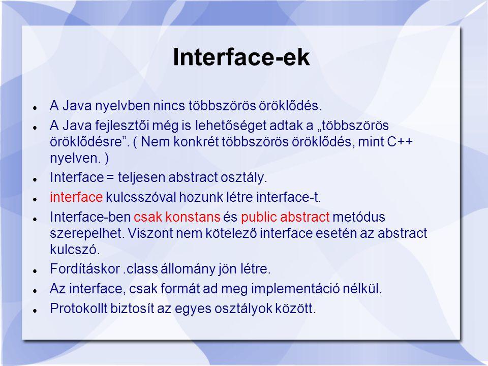 Interface-ek A Java nyelvben nincs többszörös öröklődés.