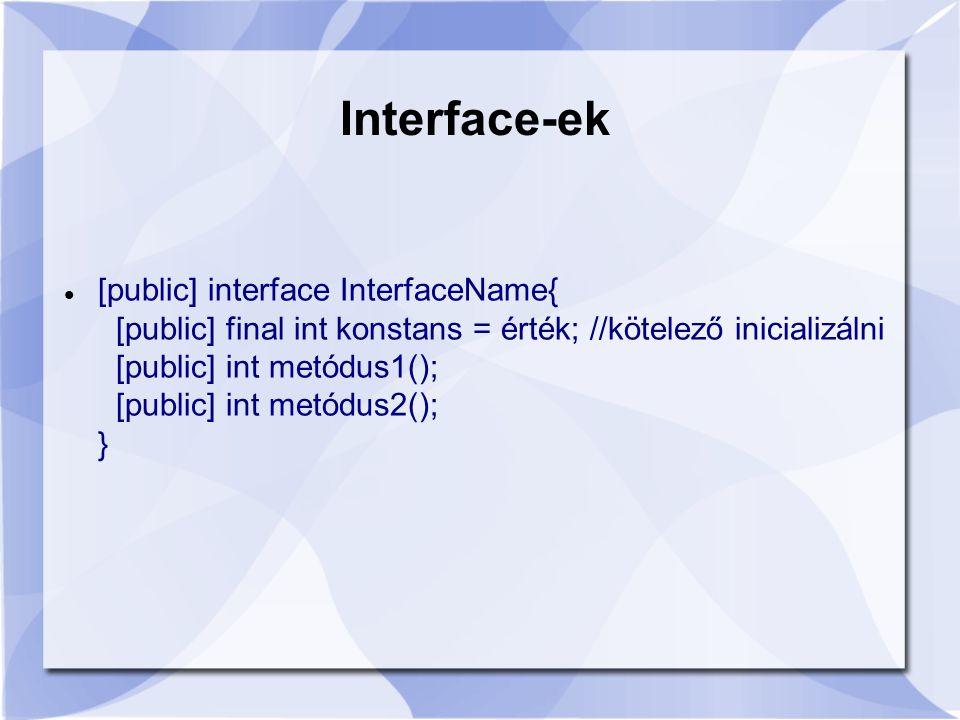 [public] interface InterfaceName{ [public] final int konstans = érték; //kötelező inicializálni [public] int metódus1(); [public] int metódus2(); } Interface-ek