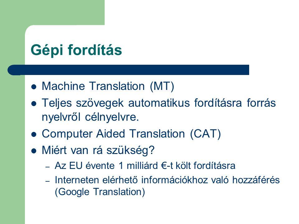 Gépi fordítás Machine Translation (MT) Teljes szövegek automatikus fordításra forrás nyelvről célnyelvre. Computer Aided Translation (CAT) Miért van r