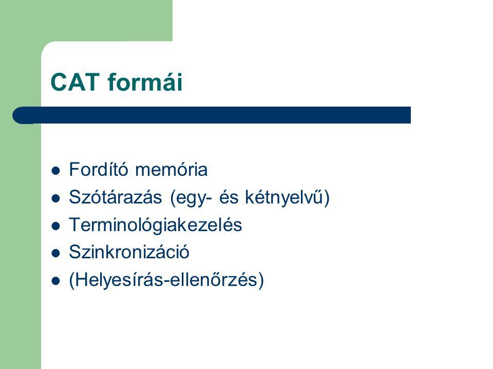 CAT formái Fordító memória Szótárazás (egy- és kétnyelvű) Terminológiakezelés Szinkronizáció (Helyesírás-ellenőrzés)