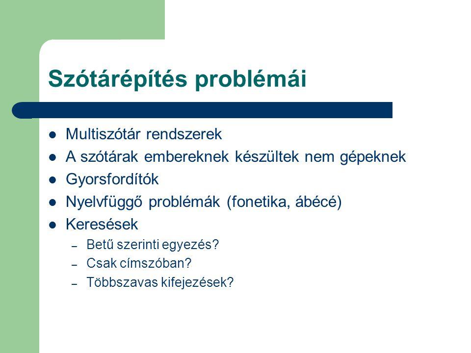 Szótárépítés problémái Multiszótár rendszerek A szótárak embereknek készültek nem gépeknek Gyorsfordítók Nyelvfüggő problémák (fonetika, ábécé) Keresé