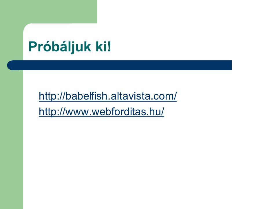 Próbáljuk ki! http://babelfish.altavista.com/ http://www.webforditas.hu/