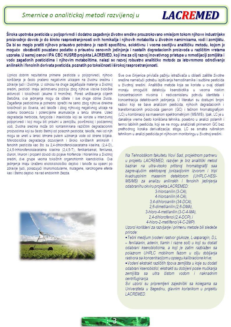 LACREMED 3 Smernice o analitickoj metodi razvijenoj u Široka upotreba pesticida u poljoprivredi i dodatno zagađenje životne sredine prouzrokovano emisijom tokom njihove industrijske proizvodnje dovelo je do široke rasprostranjenosti ovih hemikalija i njihovih metabolita u životnim namirnicama, vodi i zemljištu.