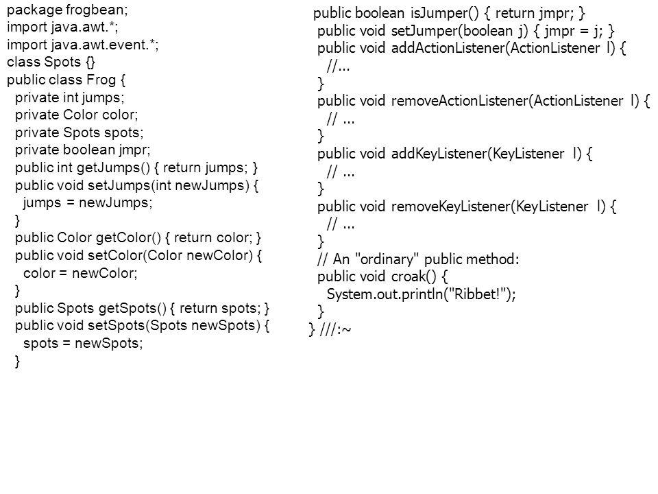 Fejlett Programozási Technológiák 2. 10 package frogbean; import java.awt.*; import java.awt.event.*; class Spots {} public class Frog { private int j
