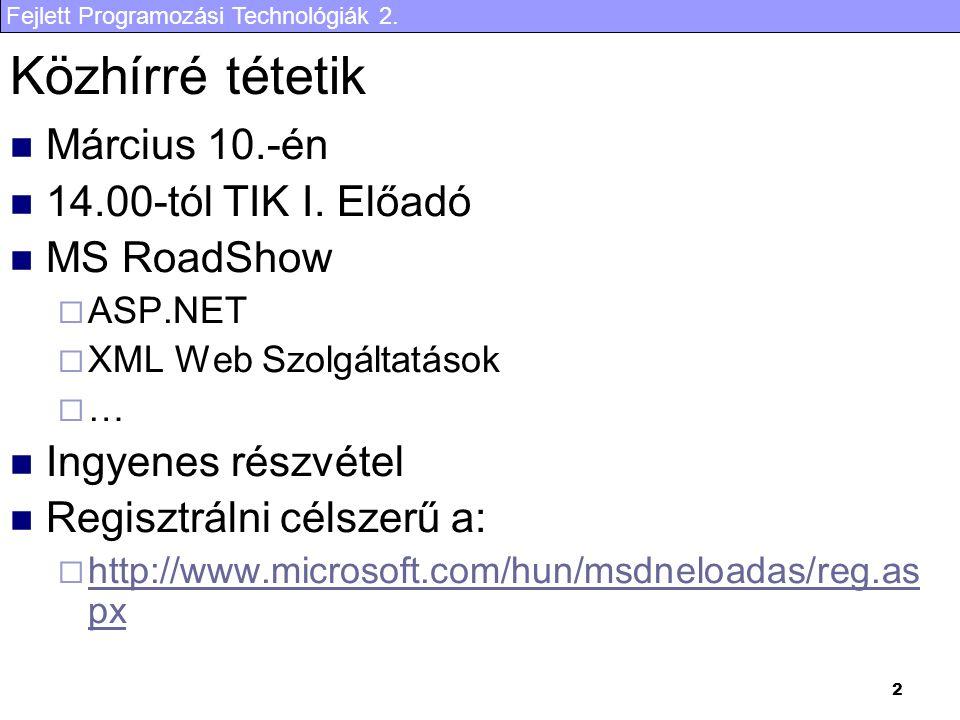 Fejlett Programozási Technológiák 2. 2 Közhírré tétetik Március 10.-én 14.00-tól TIK I. Előadó MS RoadShow  ASP.NET  XML Web Szolgáltatások  … Ingy