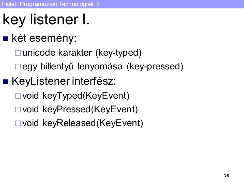 Fejlett Programozási Technológiák 2. 30 key listener I. két esemény:  unicode karakter (key-typed)  egy billentyű lenyomása (key-pressed) KeyListene