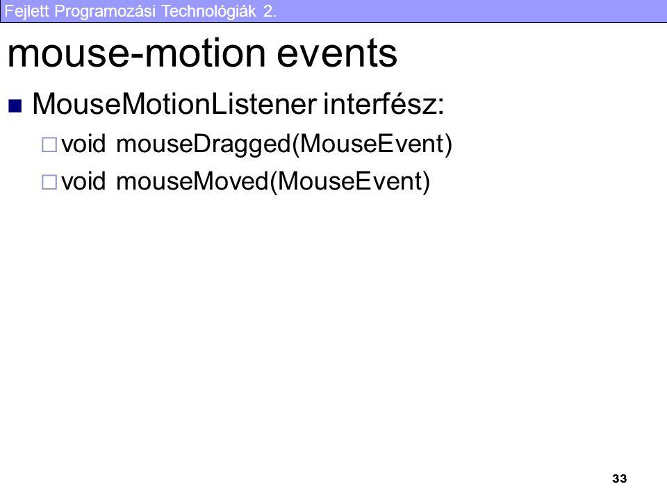 Fejlett Programozási Technológiák 2. 33 mouse-motion events MouseMotionListener interfész:  void mouseDragged(MouseEvent)  void mouseMoved(MouseEven