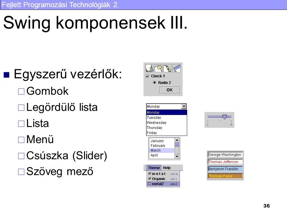 Fejlett Programozási Technológiák 2. 36 Swing komponensek III. Egyszerű vezérlők:  Gombok  Legördülő lista  Lista  Menü  Csúszka (Slider)  Szöve