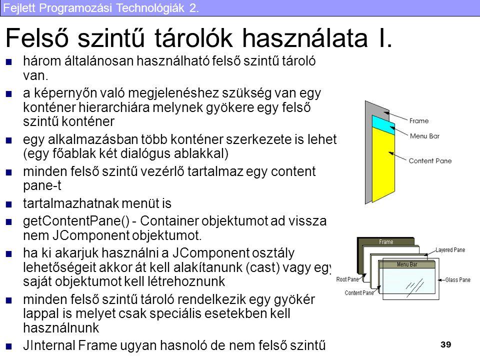 Fejlett Programozási Technológiák 2. 39 Felső szintű tárolók használata I. három általánosan használható felső szintű tároló van. a képernyőn való meg