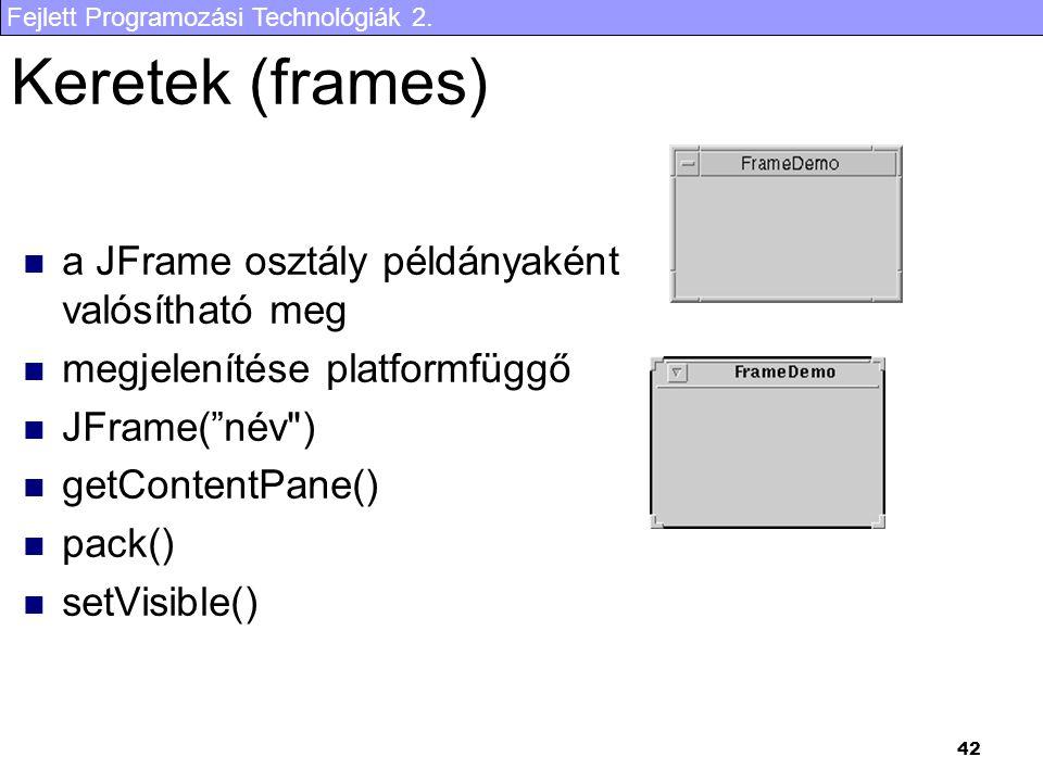 """Fejlett Programozási Technológiák 2. 42 Keretek (frames) a JFrame osztály példányaként valósítható meg megjelenítése platformfüggő JFrame(""""név"""