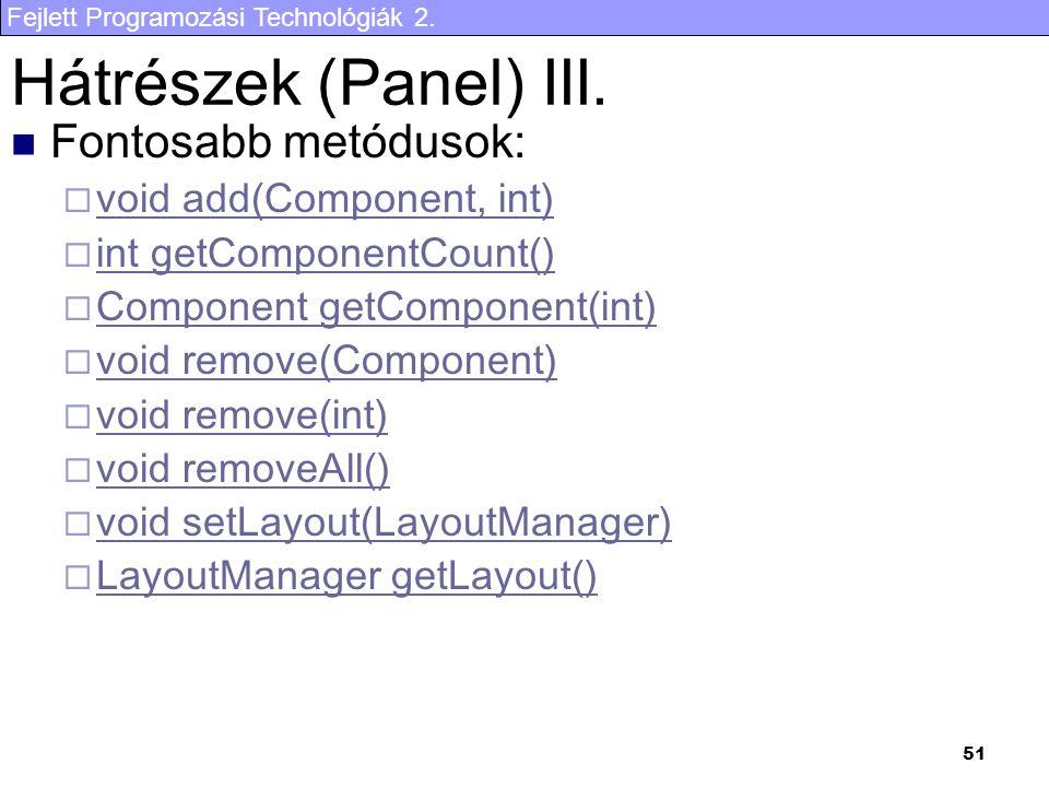 Fejlett Programozási Technológiák 2. 51 Hátrészek (Panel) III. Fontosabb metódusok:  void add(Component, int) void add(Component, int)  int getCompo