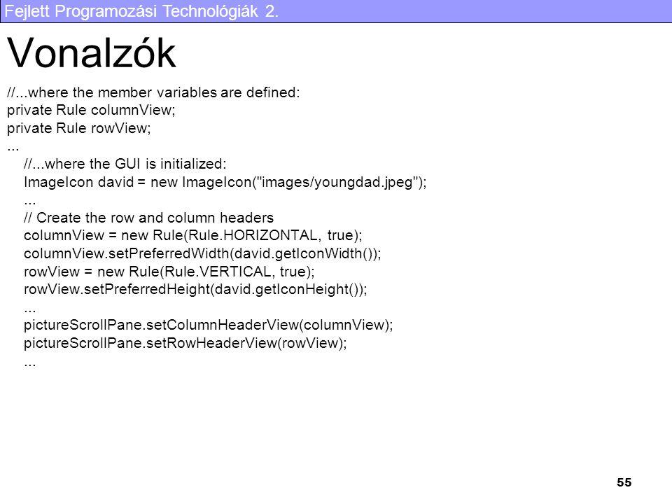 Fejlett Programozási Technológiák 2. 55 Vonalzók //...where the member variables are defined: private Rule columnView; private Rule rowView;... //...w