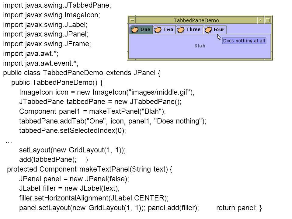 Fejlett Programozási Technológiák 2. 65 import javax.swing.JTabbedPane; import javax.swing.ImageIcon; import javax.swing.JLabel; import javax.swing.JP