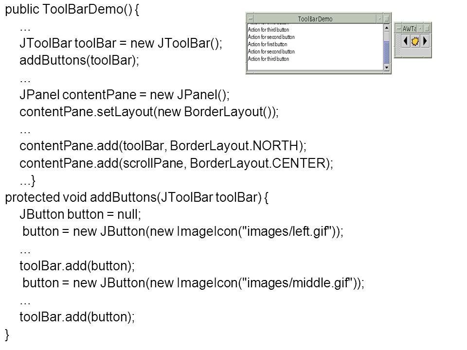 Fejlett Programozási Technológiák 2. 68 Példa: public ToolBarDemo() {... JToolBar toolBar = new JToolBar(); addButtons(toolBar);... JPanel contentPane