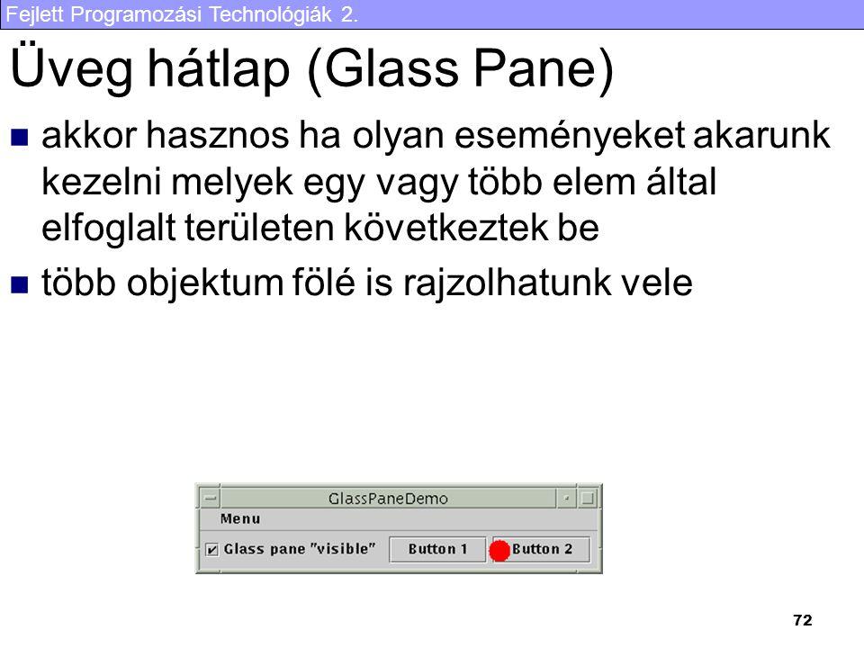Fejlett Programozási Technológiák 2. 72 Üveg hátlap (Glass Pane) akkor hasznos ha olyan eseményeket akarunk kezelni melyek egy vagy több elem által el