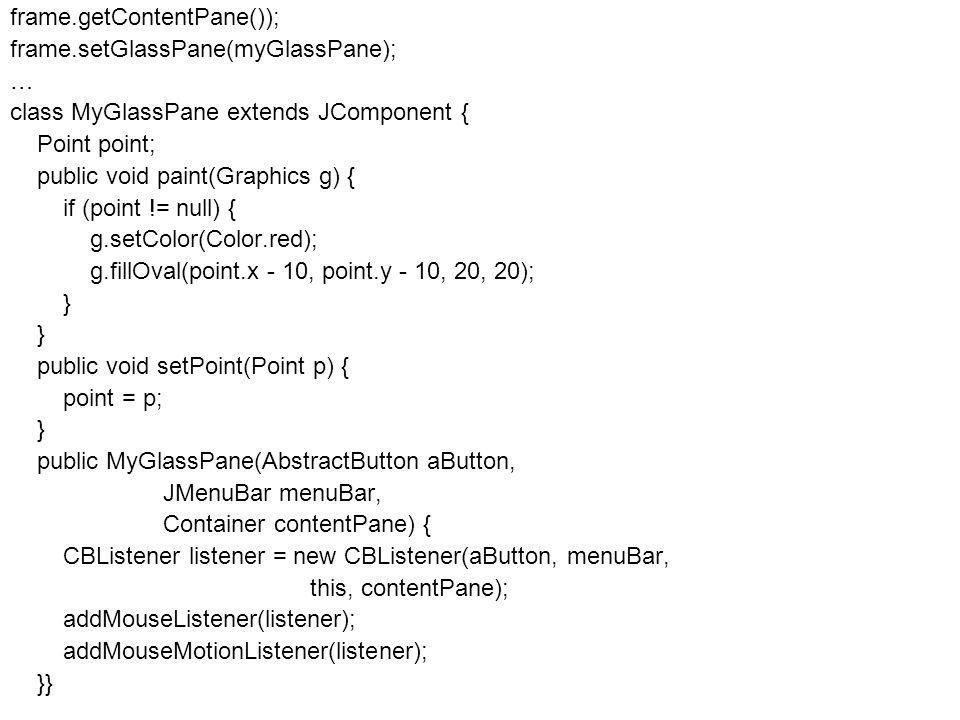 Fejlett Programozási Technológiák 2. 73 Pél frame.getContentPane()); frame.setGlassPane(myGlassPane); … class MyGlassPane extends JComponent { Point p