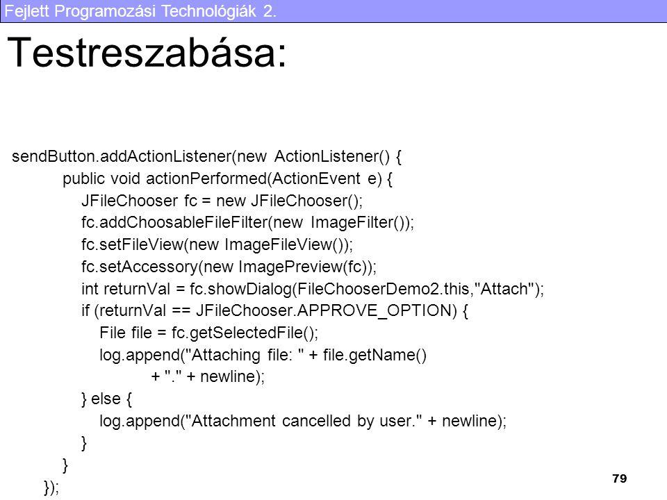 Fejlett Programozási Technológiák 2. 79 Testreszabása: sendButton.addActionListener(new ActionListener() { public void actionPerformed(ActionEvent e)