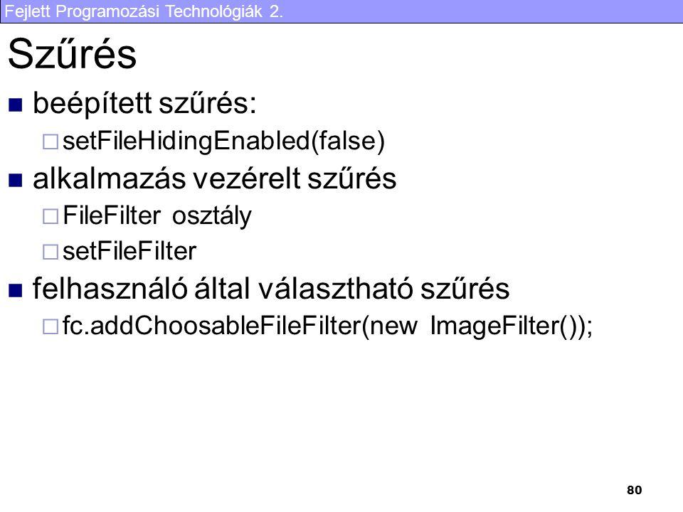 Fejlett Programozási Technológiák 2. 80 Szűrés beépített szűrés:  setFileHidingEnabled(false) alkalmazás vezérelt szűrés  FileFilter osztály  setFi