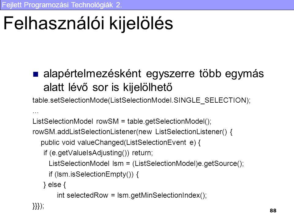 Fejlett Programozási Technológiák 2. 88 Felhasználói kijelölés alapértelmezésként egyszerre több egymás alatt lévő sor is kijelölhető table.setSelecti