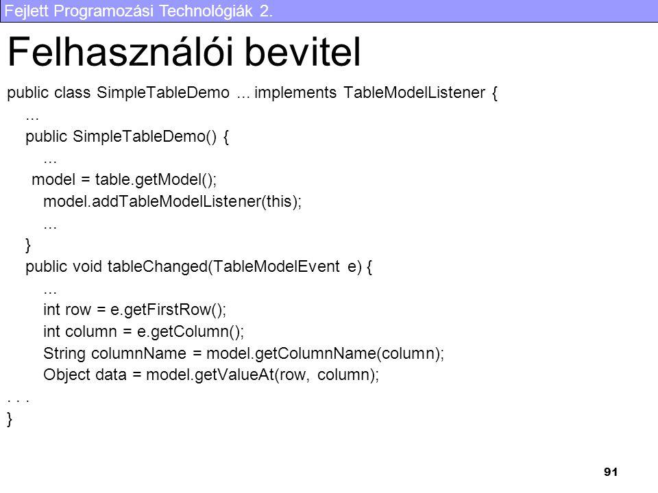 Fejlett Programozási Technológiák 2. 91 Felhasználói bevitel public class SimpleTableDemo... implements TableModelListener {... public SimpleTableDemo