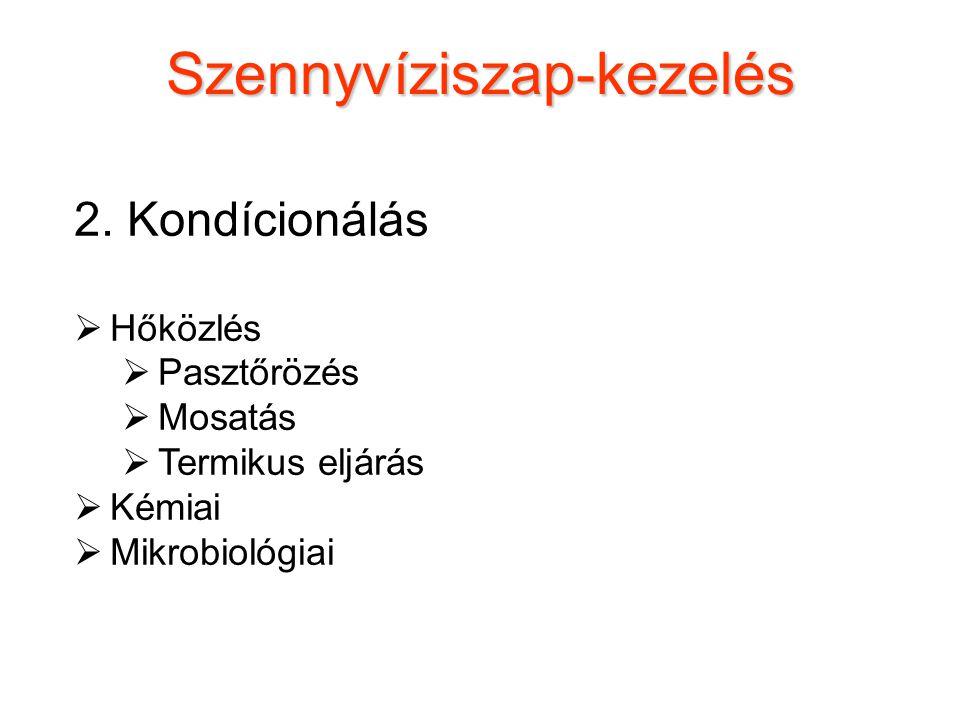 2. Kondícionálás  Hőközlés  Pasztőrözés  Mosatás  Termikus eljárás  Kémiai  Mikrobiológiai Szennyvíziszap-kezelés