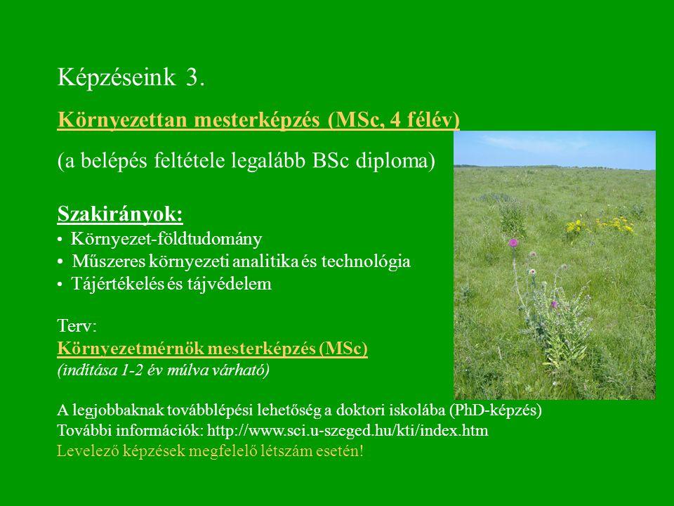Képzéseink 3. Környezettan mesterképzés (MSc, 4 félév) (a belépés feltétele legalább BSc diploma) Szakirányok: Környezet-földtudomány Műszeres környez
