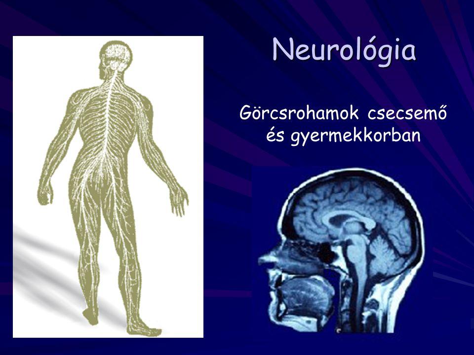 Neurológia Görcsrohamok csecsemő és gyermekkorban