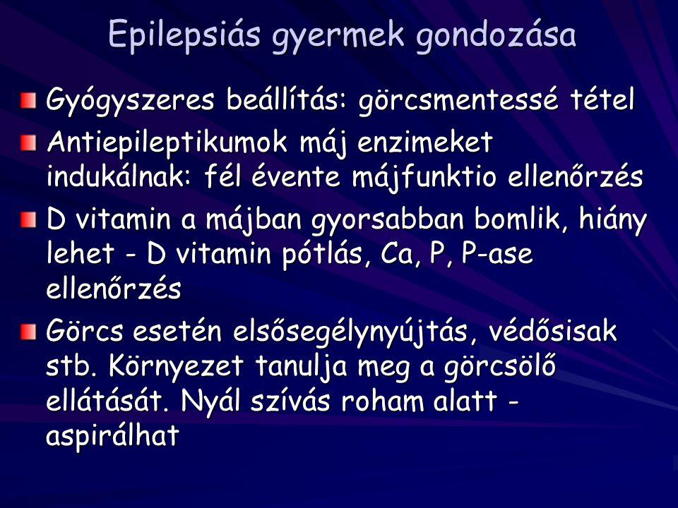 Epilepsiás gyermek gondozása Gyógyszeres beállítás: görcsmentessé tétel Antiepileptikumok máj enzimeket indukálnak: fél évente májfunktio ellenőrzés D