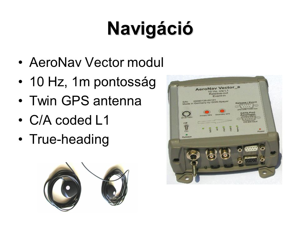 Navigáció AeroNav Vector modul 10 Hz, 1m pontosság Twin GPS antenna C/A coded L1 True-heading