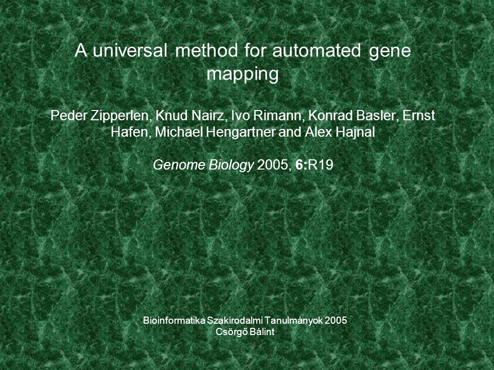A universal method for automated gene mapping Peder Zipperlen, Knud Nairz, Ivo Rimann, Konrad Basler, Ernst Hafen, Michael Hengartner and Alex Hajnal