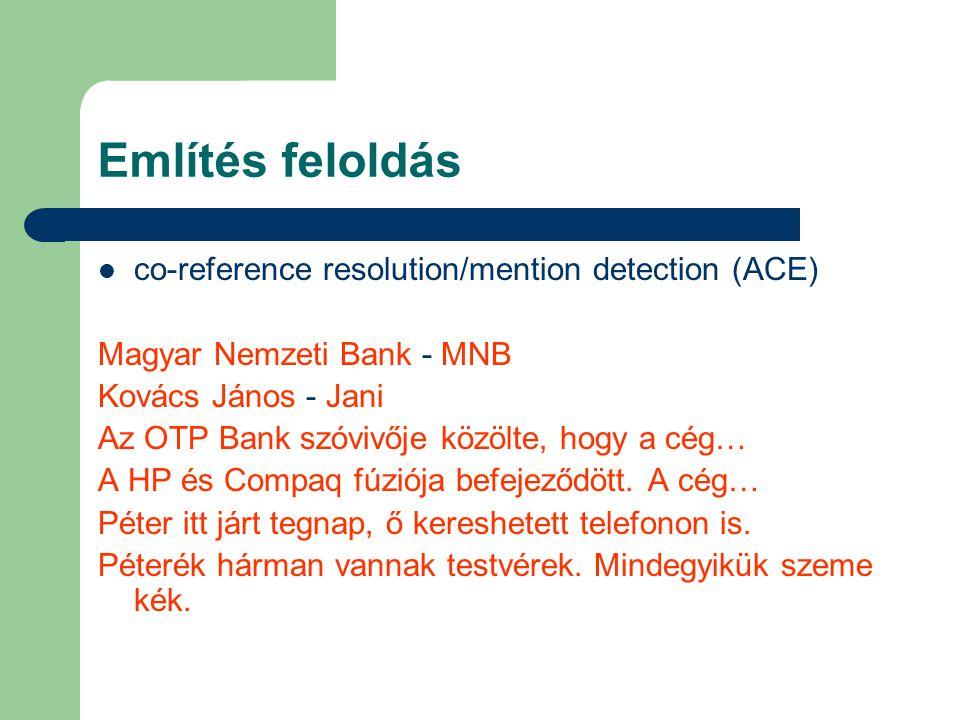 Említés feloldás co-reference resolution/mention detection (ACE) Magyar Nemzeti Bank - MNB Kovács János - Jani Az OTP Bank szóvivője közölte, hogy a cég… A HP és Compaq fúziója befejeződött.