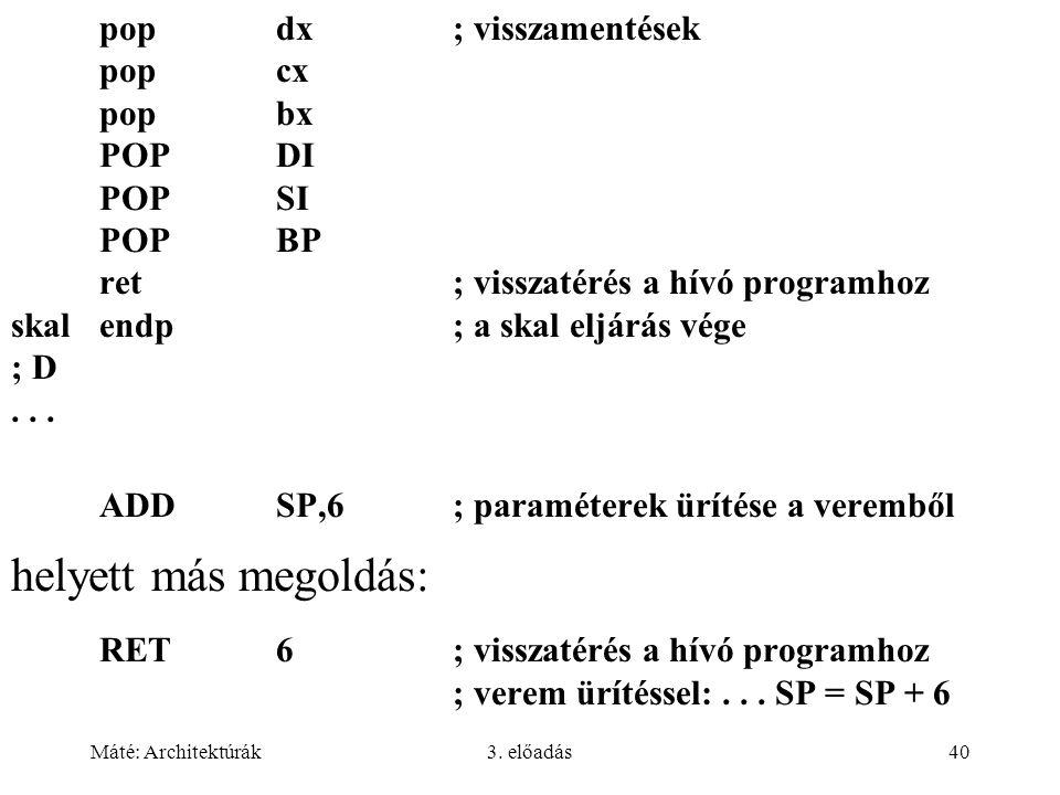 Máté: Architektúrák3. előadás40 popdx; visszamentések popcx popbx POPDI POPSI POPBP ret; visszatérés a hívó programhoz skalendp; a skal eljárás vége ;