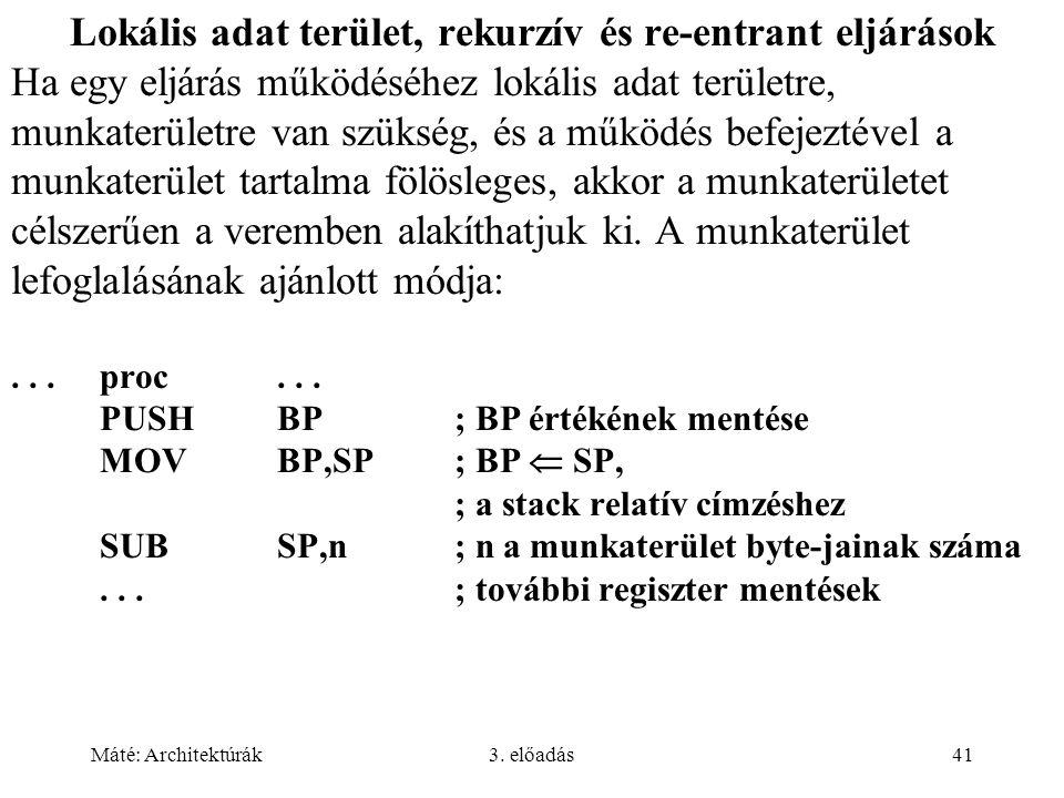Máté: Architektúrák3. előadás41 Lokális adat terület, rekurzív és re-entrant eljárások Ha egy eljárás működéséhez lokális adat területre, munkaterület