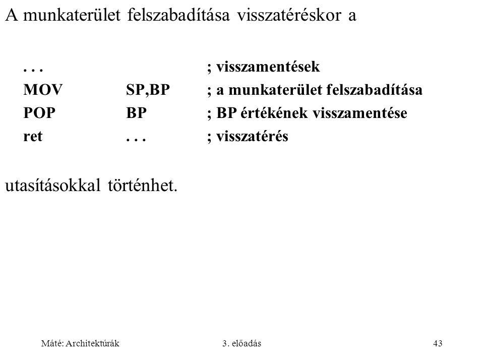 Máté: Architektúrák3. előadás43 A munkaterület felszabadítása visszatéréskor a...; visszamentések MOVSP,BP; a munkaterület felszabadítása POPBP; BP ér