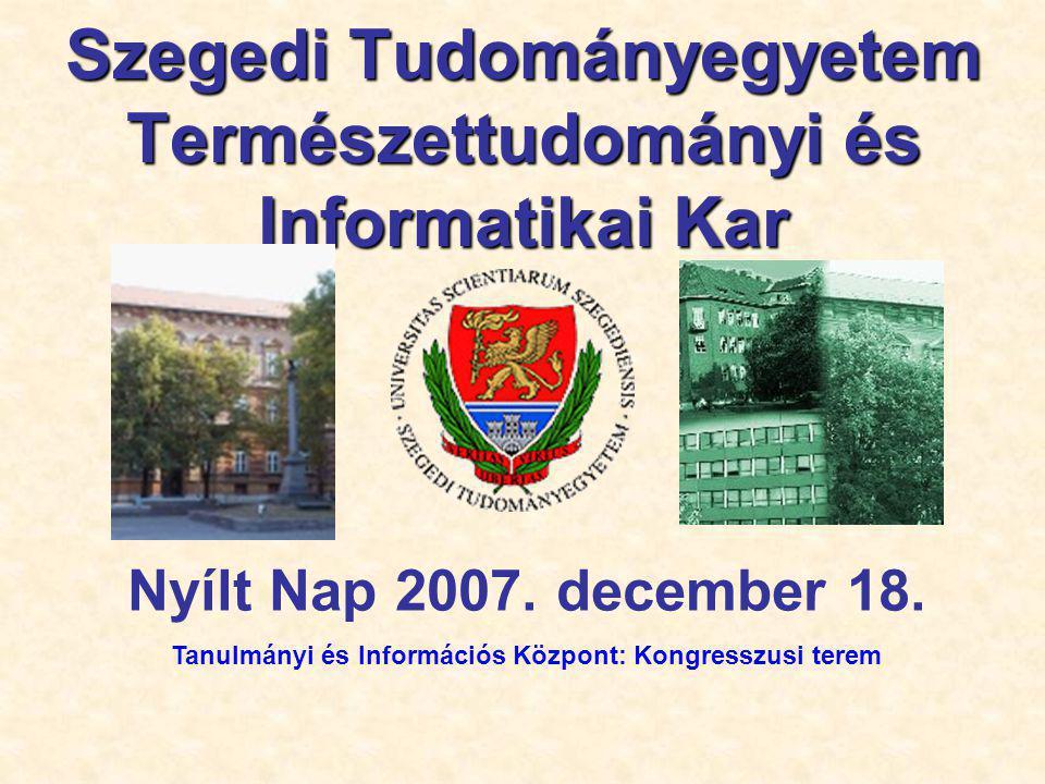 Szegedi Tudományegyetem Természettudományi és Informatikai Kar Nyílt Nap 2007.
