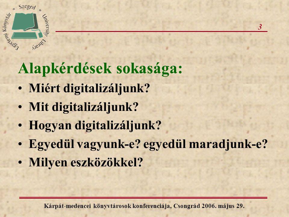 3 Alapkérdések sokasága: Miért digitalizáljunk? Mit digitalizáljunk? Hogyan digitalizáljunk? Egyedül vagyunk-e? egyedül maradjunk-e? Milyen eszközökke