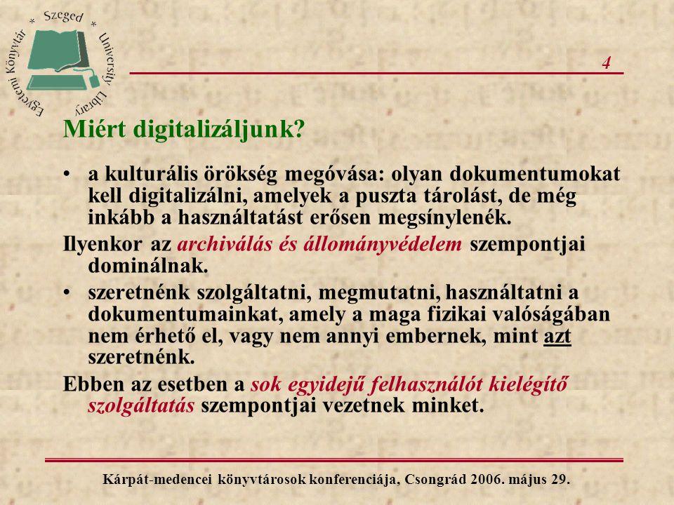 4 Miért digitalizáljunk? a kulturális örökség megóvása: olyan dokumentumokat kell digitalizálni, amelyek a puszta tárolást, de még inkább a használtat