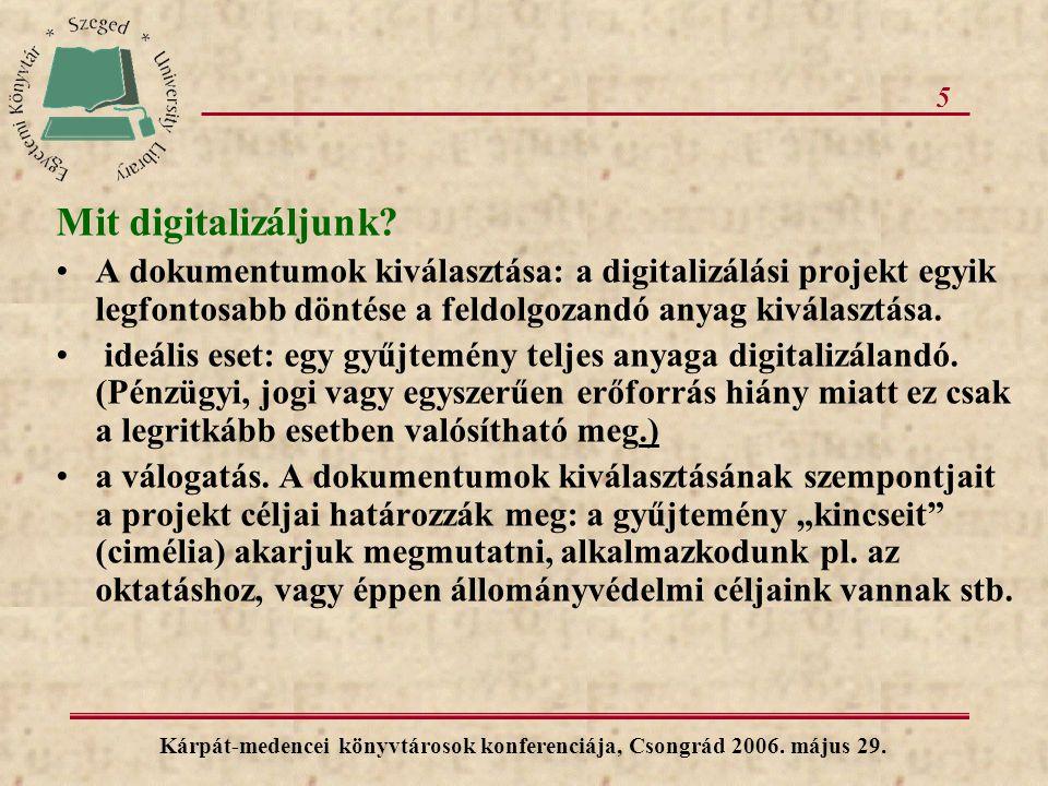 5 Mit digitalizáljunk? A dokumentumok kiválasztása: a digitalizálási projekt egyik legfontosabb döntése a feldolgozandó anyag kiválasztása. ideális es