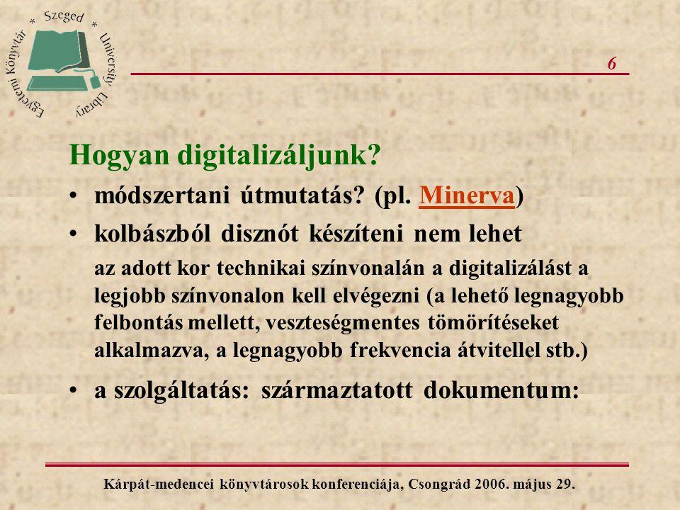 6 Hogyan digitalizáljunk? módszertani útmutatás? (pl. Minerva)Minerva kolbászból disznót készíteni nem lehet az adott kor technikai színvonalán a digi