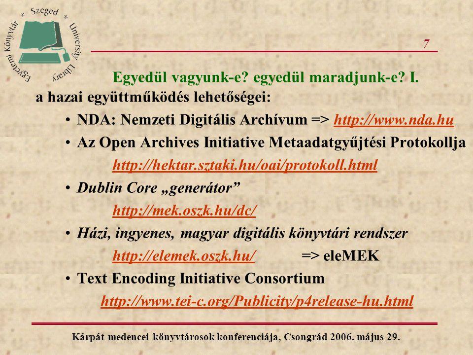 7 Egyedül vagyunk-e? egyedül maradjunk-e? I. a hazai együttműködés lehetőségei: NDA: Nemzeti Digitális Archívum => http://www.nda.huhttp://www.nda.hu