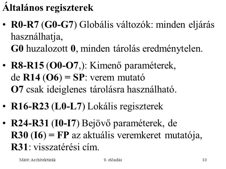 Máté: Architektúrák9. előadás10 Általános regiszterek R0-R7 (G0-G7) Globális változók: minden eljárás használhatja, G0 huzalozott 0, minden tárolás er