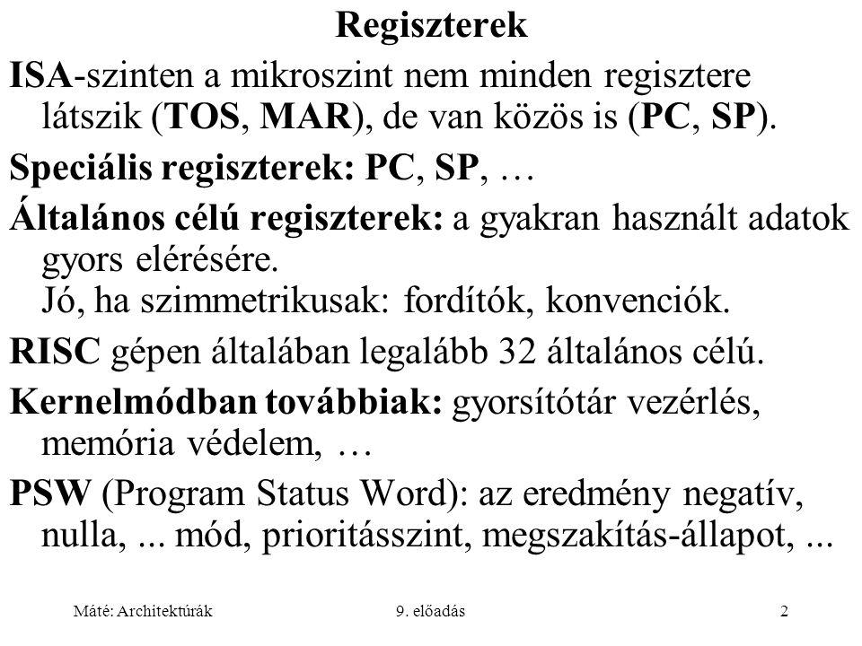 Máté: Architektúrák9. előadás2 Regiszterek ISA-szinten a mikroszint nem minden regisztere látszik (TOS, MAR), de van közös is (PC, SP). Speciális regi